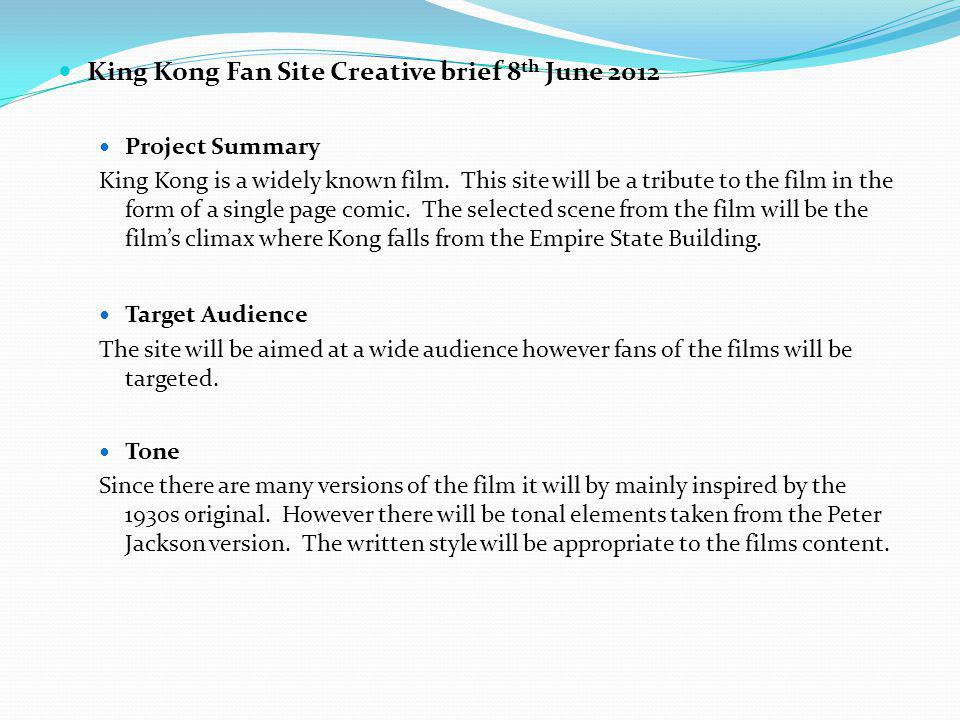 King Kong Fan Site Creative brief 8 th June 2012 Project Summary King Kong is a widely known film. This site will be a tribute to the film in the form