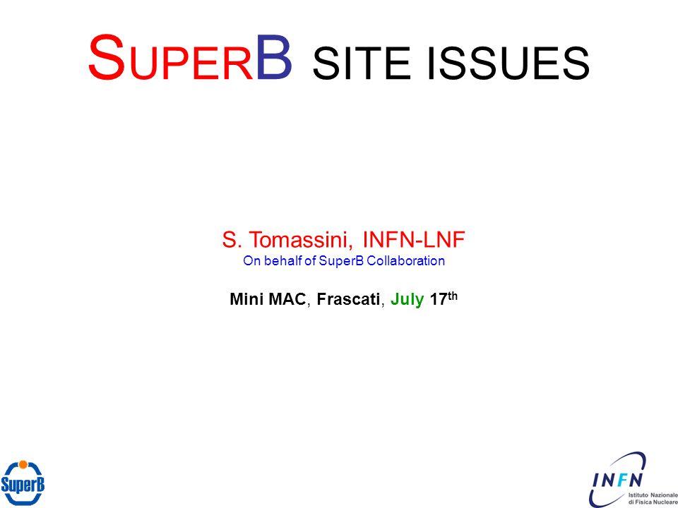 S UPER B SITE ISSUES S. Tomassini, INFN-LNF On behalf of SuperB Collaboration Mini MAC, Frascati, July 17 th