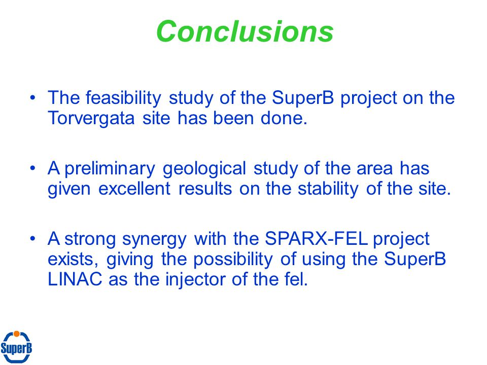 Conclusions The feasibility study of the SuperB project on the Torvergata site has been done.