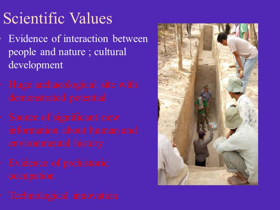 Scientific Values Evidence of interaction between people and nature ; cultural development Huge archaeological site with demonstrated potential Source