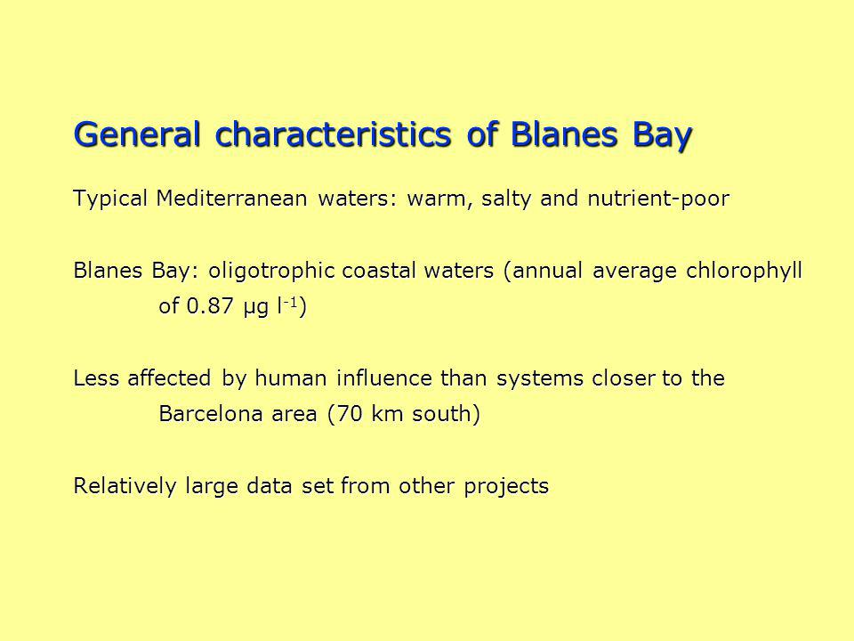 General characteristics of Blanes Bay Typical Mediterranean waters: warm, salty and nutrient-poor Blanes Bay: oligotrophic coastal waters (annual aver