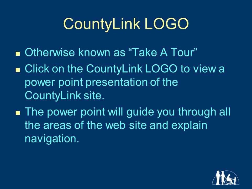 CountyLink LOGO Otherwise known as Take A Tour Click on the CountyLink LOGO to view a power point presentation of the CountyLink site.
