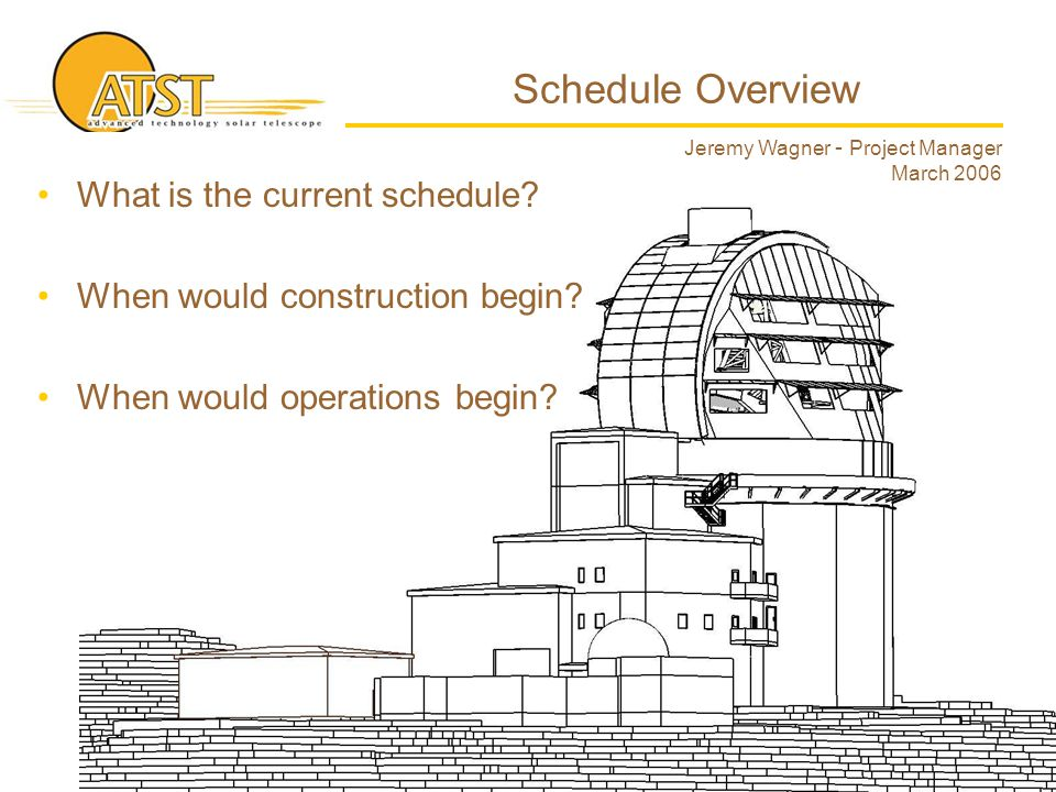 Schedule Overview What is the current schedule? When would construction begin? When would operations begin? Jeremy Wagner - Project Manager March 2006