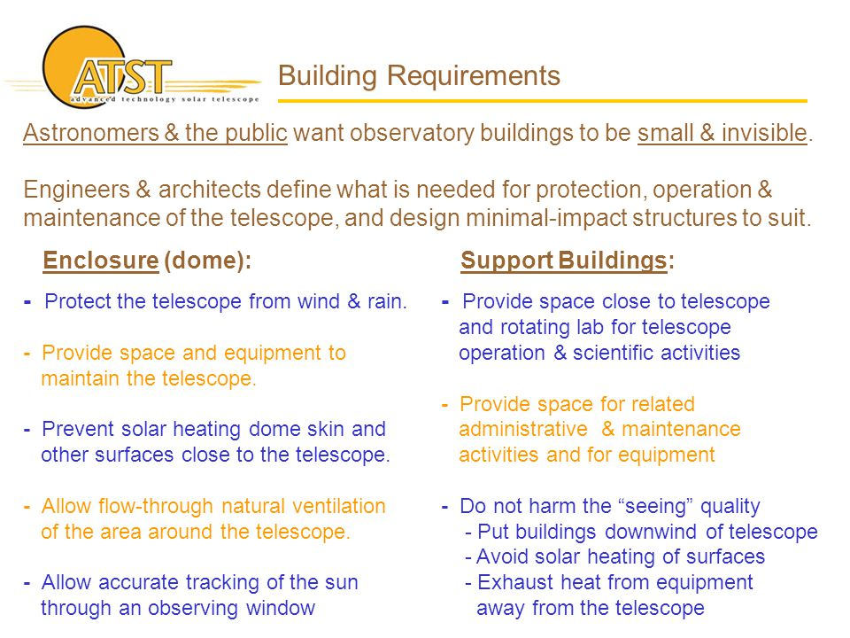 Building Requirements Astronomers & the public want observatory buildings to be small & invisible. Engineers & architects define what is needed for pr