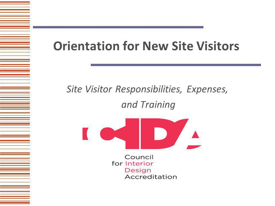 Orientation for New Site Visitors Site Visitor Responsibilities, Expenses, and Training