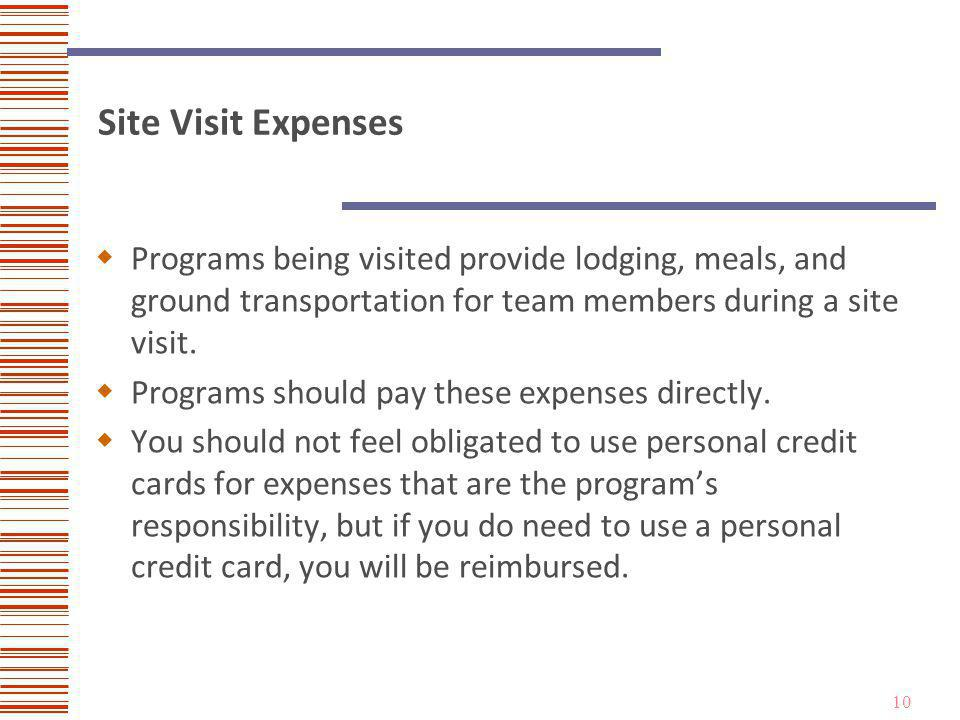 10 Site Visit Expenses Programs being visited provide lodging, meals, and ground transportation for team members during a site visit.