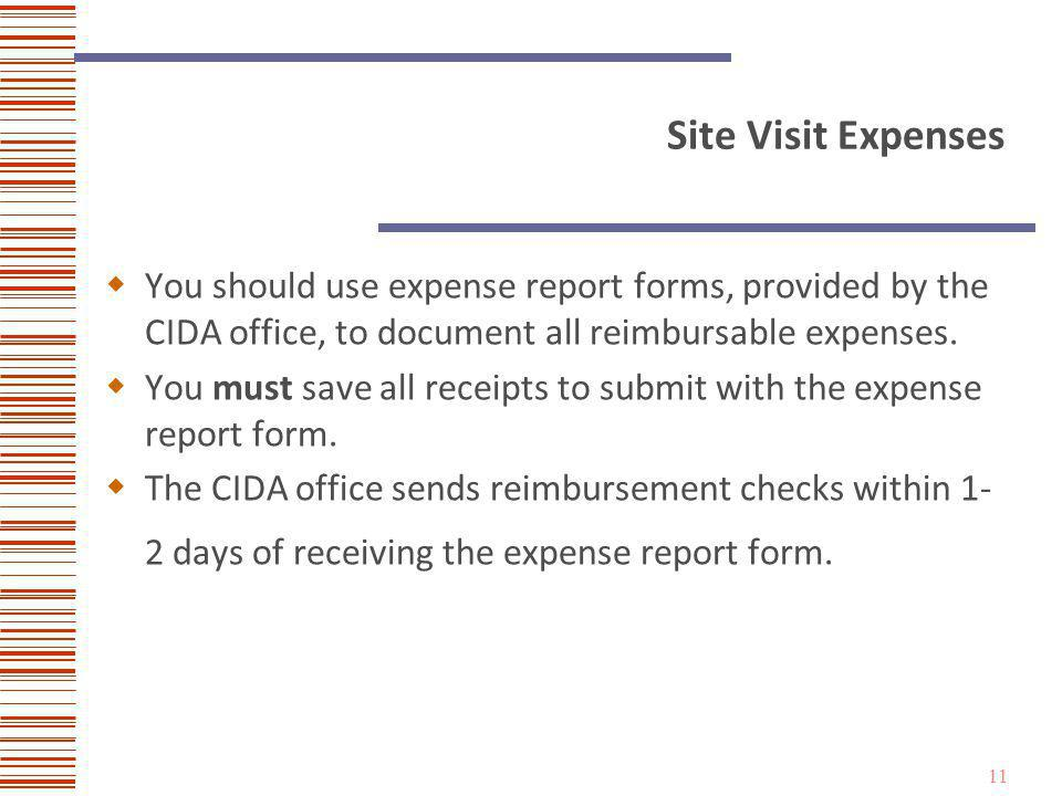 11 Site Visit Expenses You should use expense report forms, provided by the CIDA office, to document all reimbursable expenses.