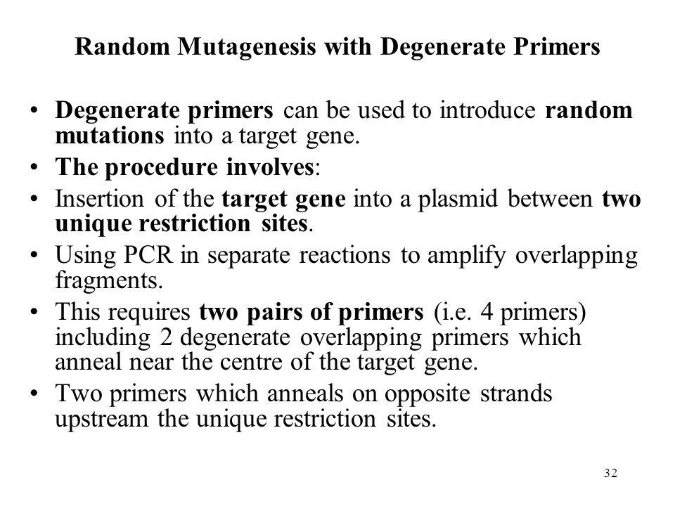 32 Random Mutagenesis with Degenerate Primers Degenerate primers can be used to introduce random mutations into a target gene.