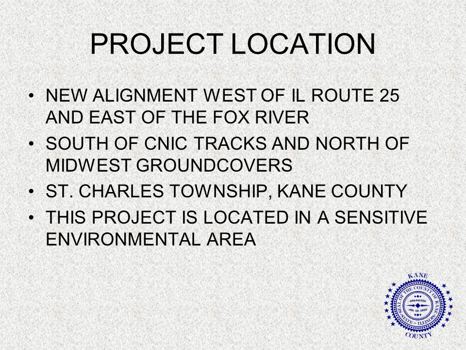PROJECT LOCATION NEW ALIGNMENT WEST OF IL ROUTE 25 AND EAST OF THE FOX RIVER SOUTH OF CNIC TRACKS AND NORTH OF MIDWEST GROUNDCOVERS ST.