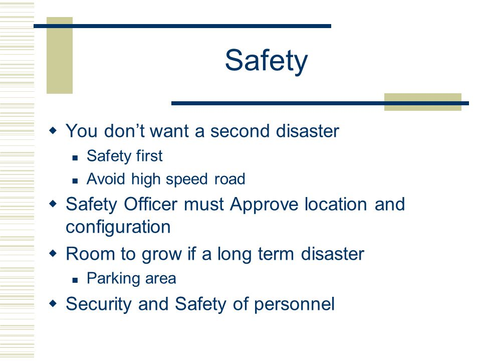 Safety You dont want a second disaster Safety first Avoid high speed road Safety Officer must Approve location and configuration Room to grow if a lon