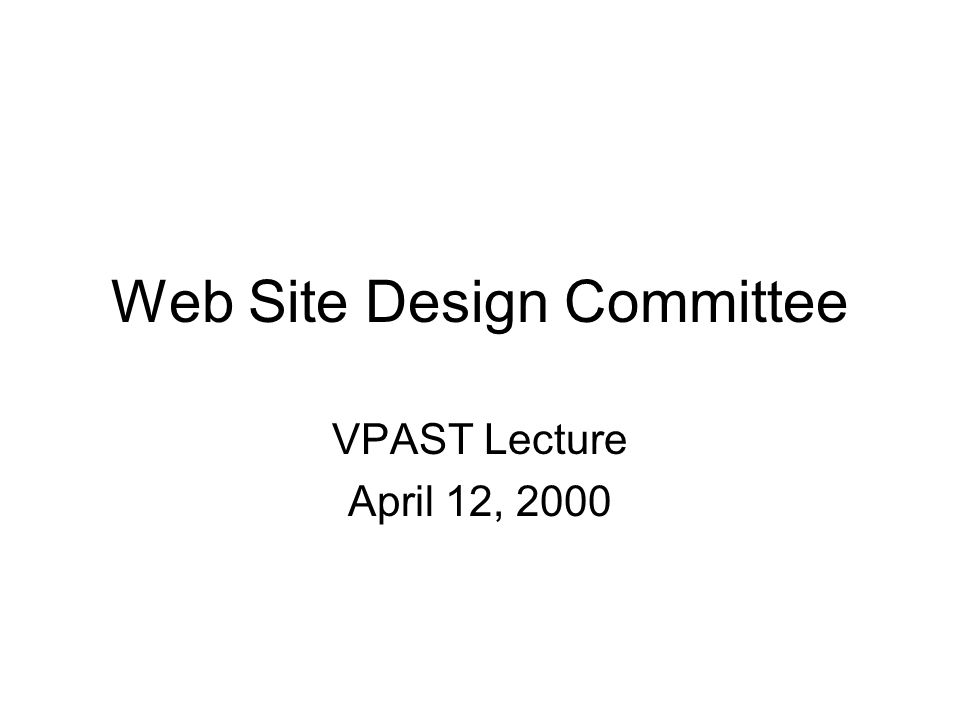 Web Site Design Committee VPAST Lecture April 12, 2000