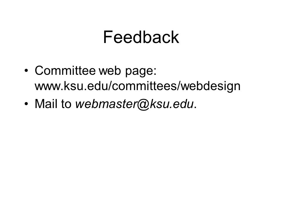 Feedback Committee web page: www.ksu.edu/committees/webdesign Mail to webmaster@ksu.edu.