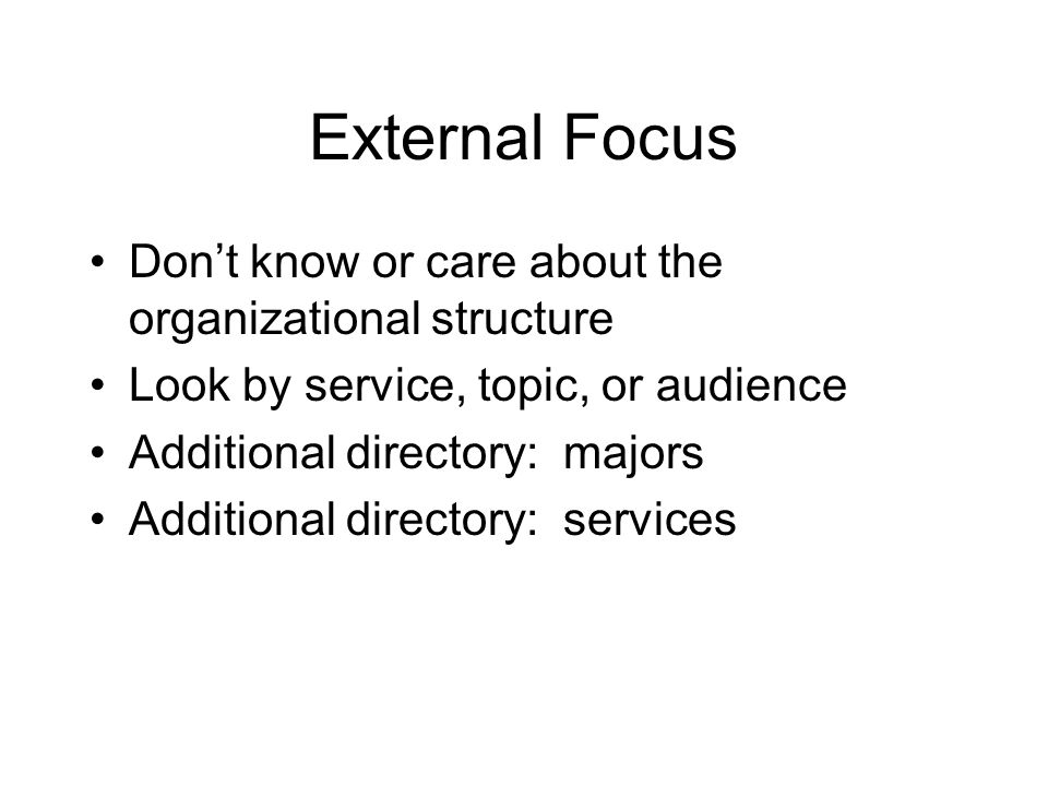 External Focus Dont know or care about the organizational structure Look by service, topic, or audience Additional directory: majors Additional directory: services