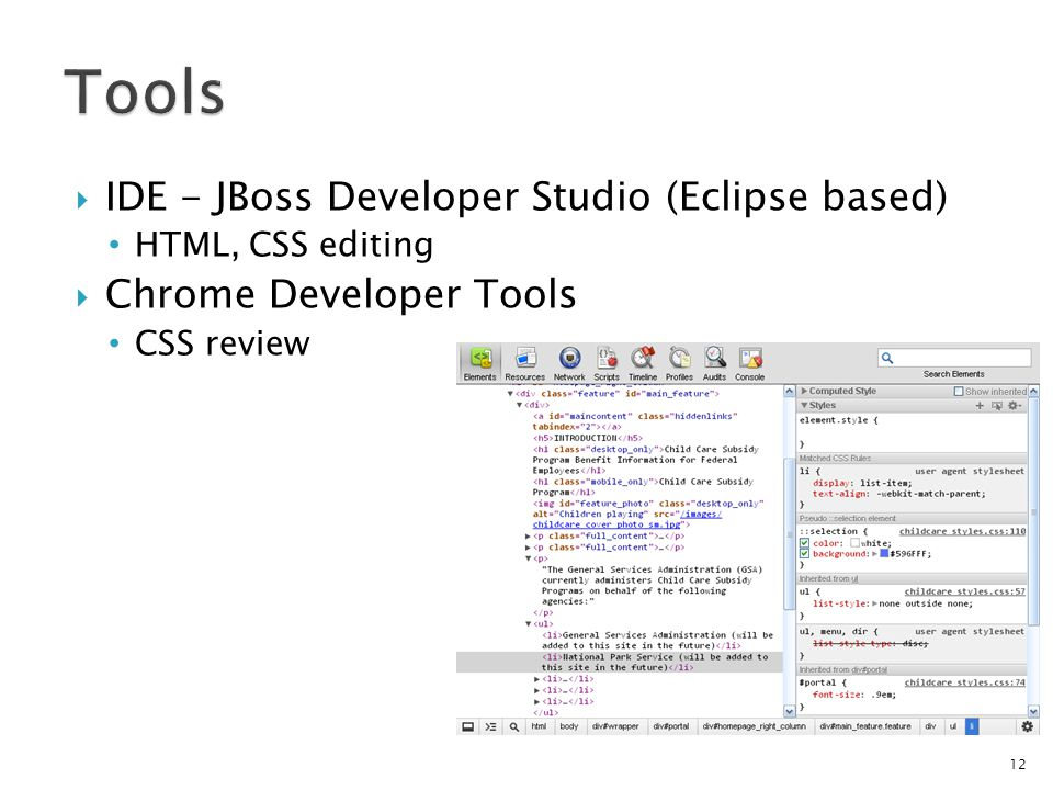 IDE - JBoss Developer Studio (Eclipse based) HTML, CSS editing Chrome Developer Tools CSS review 12