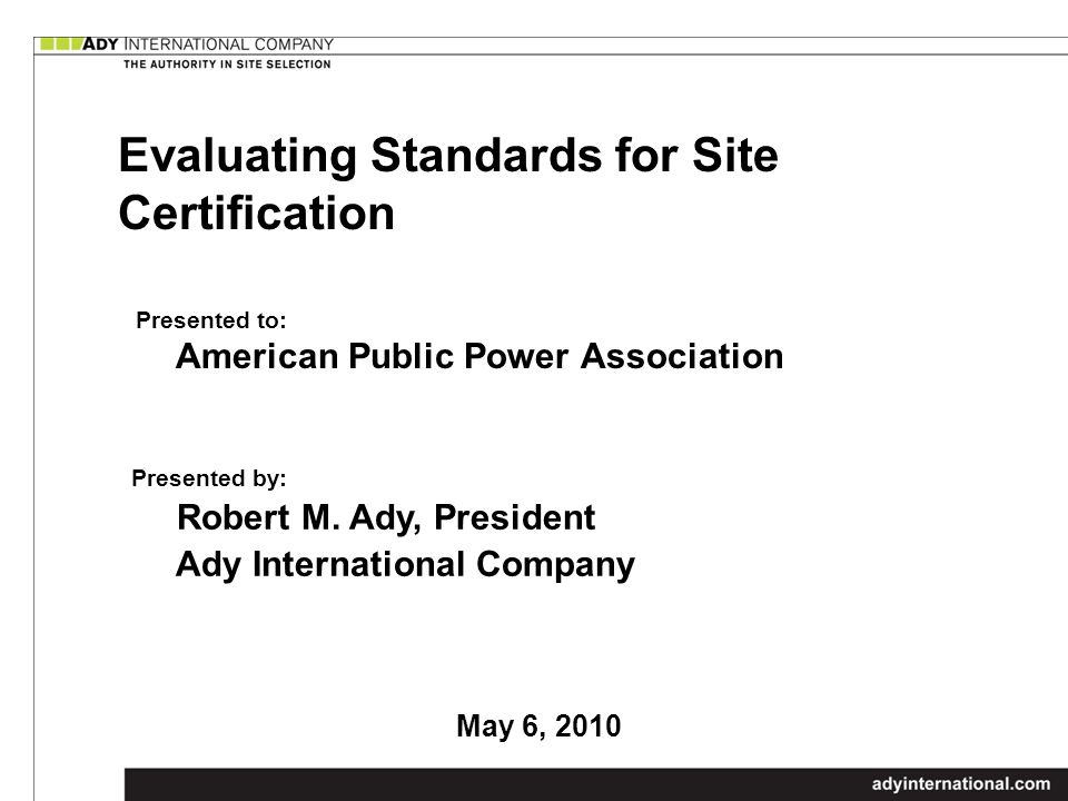 Evaluating Standards for Site Certification Presented to: American Public Power Association Presented by: Robert M.