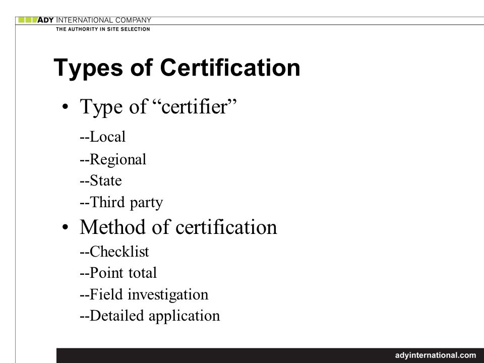 Types of Certification Type of certifier --Local --Regional --State --Third party Method of certification --Checklist --Point total --Field investigation --Detailed application