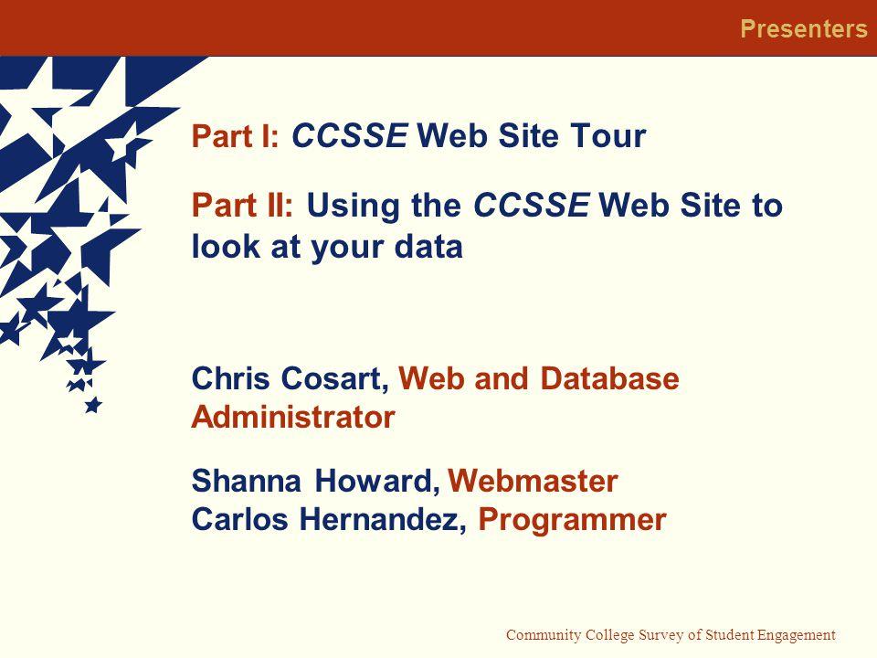 Community College Survey of Student Engagement CCSSE Web Site Tour CCSSE Web site Tour Brief tour of the CCSSE Web site and the various resources available