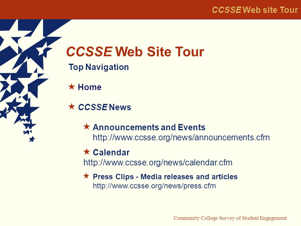 Community College Survey of Student Engagement CCSSE Web Site Tour CCSSE Web site Tour Top Navigation Home CCSSE News Announcements and Events   Calendar   Press Clips - Media releases and articles
