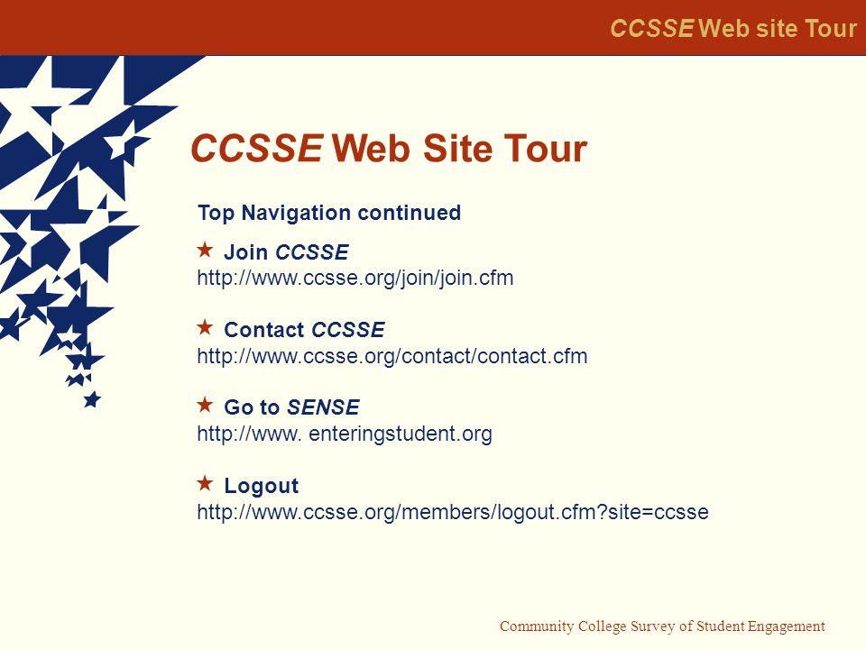 Community College Survey of Student Engagement CCSSE Web Site Tour CCSSE Web site Tour Middle Navigation About CCSSE http://www.ccsse.org/aboutccsse/aboutccsse.cfm Overview Member Colleges CCSSE Consortia National Advisory Board Sponsors FAQs