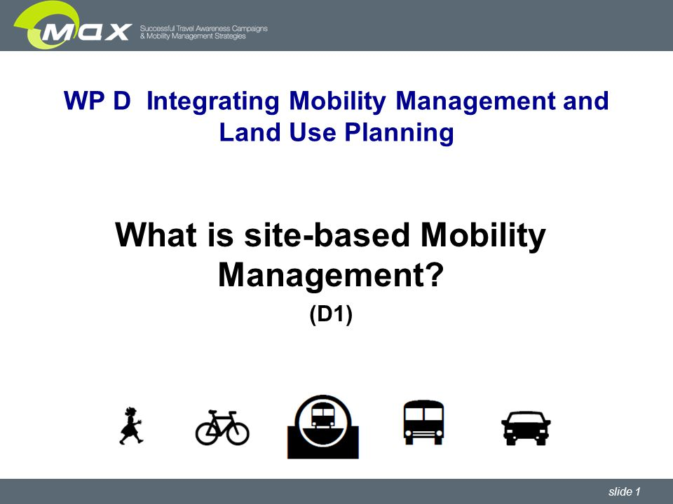 slide 1 WP D Integrating Mobility Management and Land Use Planning What is site-based Mobility Management.