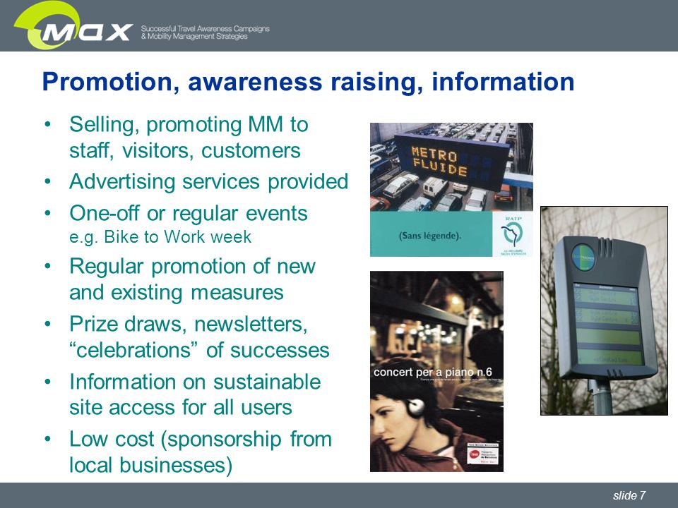 slide 7 Promotion, awareness raising, information Selling, promoting MM to staff, visitors, customers Advertising services provided One-off or regular events e.g.