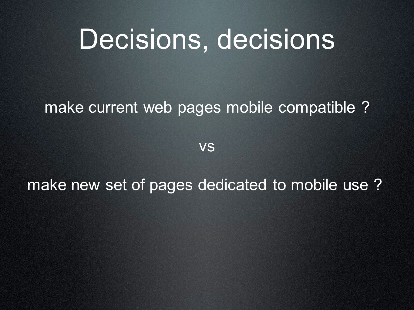 Decisions, decisions make current web pages mobile compatible .