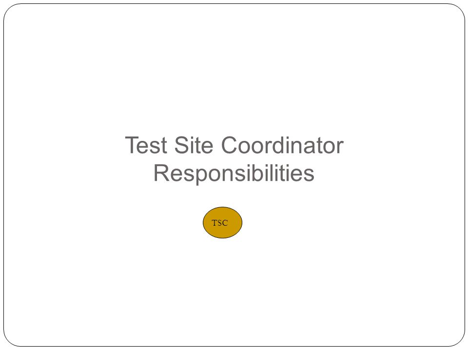 Test Site Coordinator Responsibilities 2 TSC
