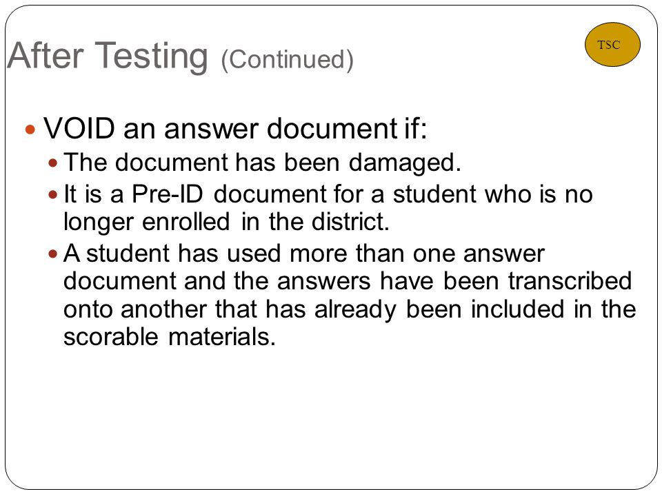 After Testing (Continued) 32 VOID an answer document if: The document has been damaged.