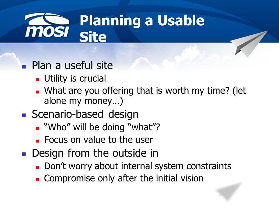 Planning a Usable Site Plan a useful site Utility is crucial What are you offering that is worth my time.