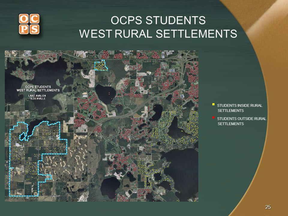25 OCPS STUDENTS WEST RURAL SETTLEMENTS STUDENTS INSIDE RURAL SETTLEMENTS STUDENTS OUTSIDE RURAL SETTLEMENTS