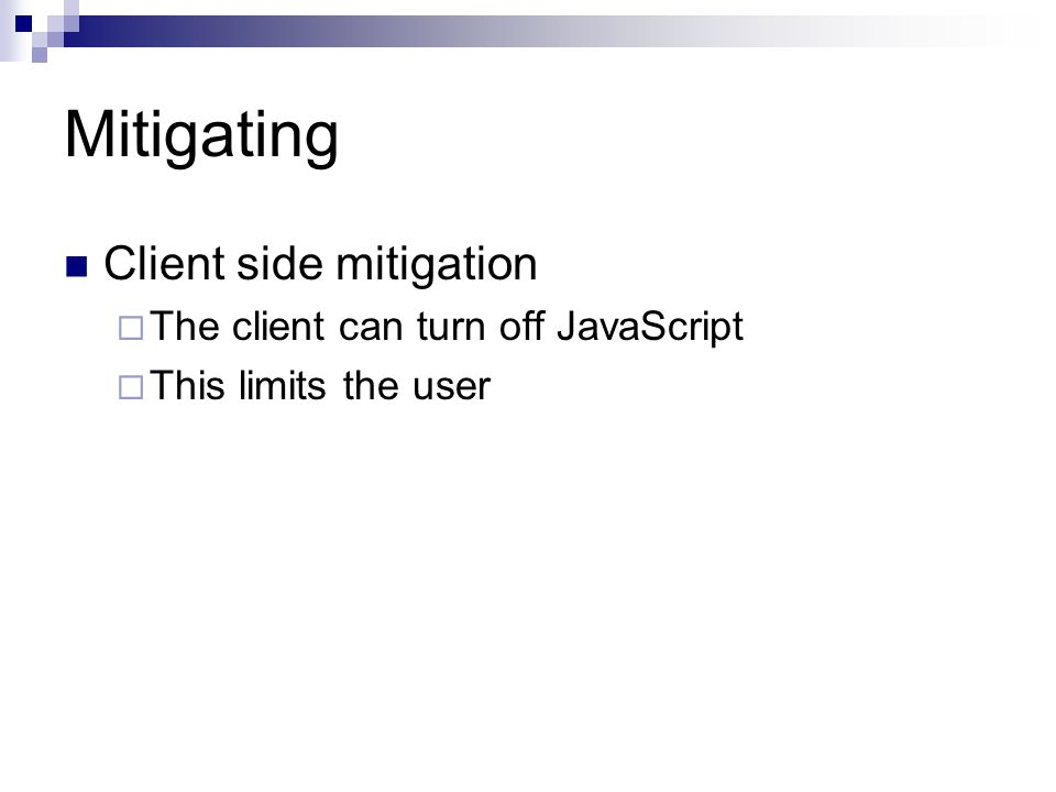 Mitigating Client side mitigation The client can turn off JavaScript This limits the user