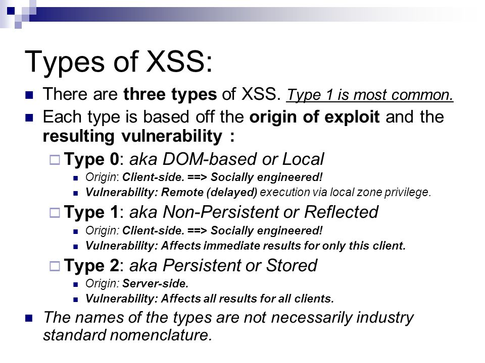 Types of XSS: There are three types of XSS. Type 1 is most common.