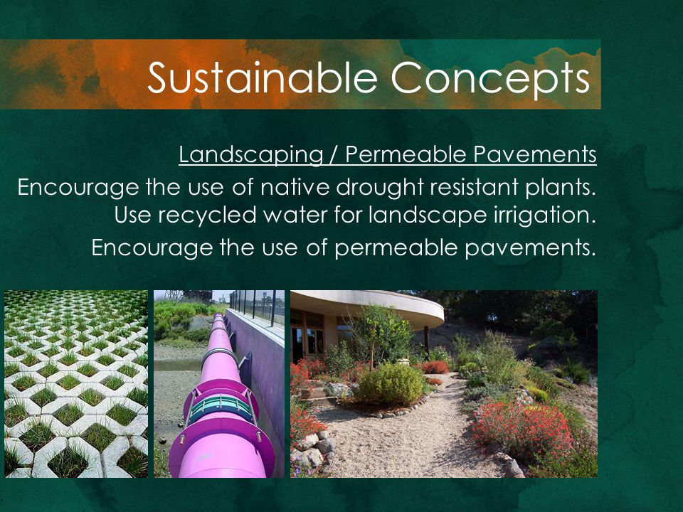 Landscaping / Permeable Pavements Encourage the use of native drought resistant plants. Use recycled water for landscape irrigation. Encourage the use