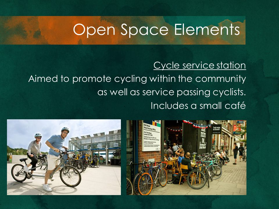 Cycle service station Aimed to promote cycling within the community as well as service passing cyclists. Includes a small café Open Space Elements