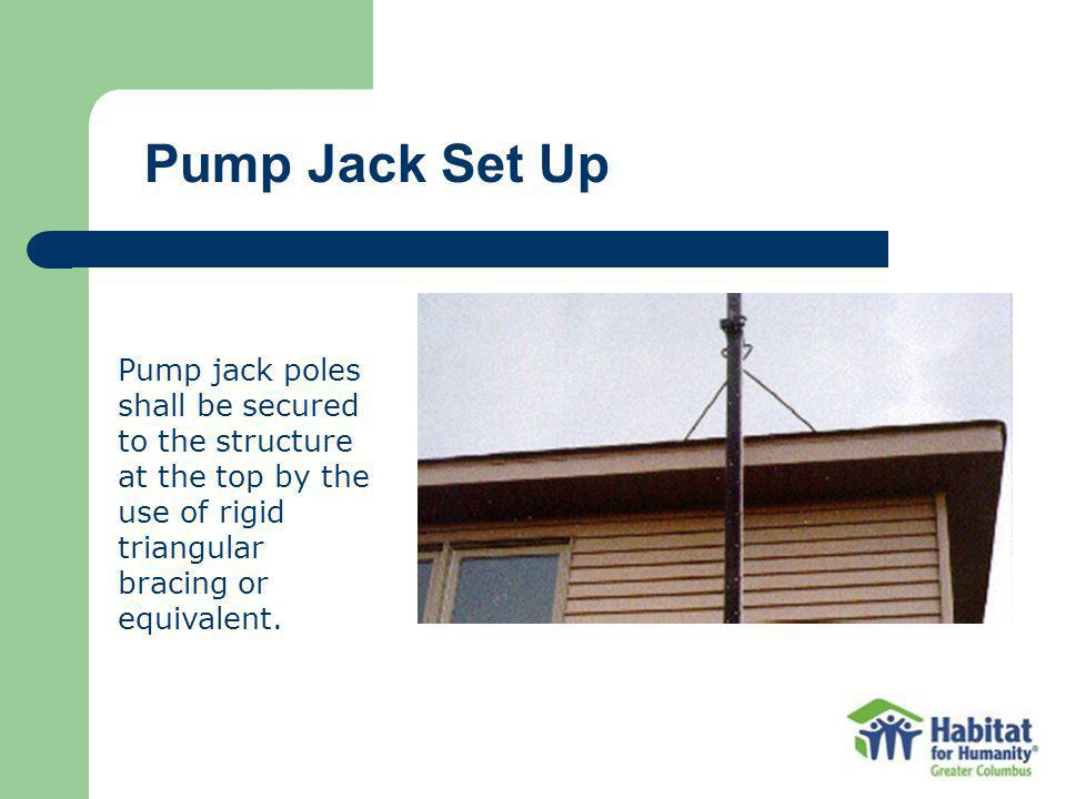 Pump jack poles shall be secured to the structure at the top by the use of rigid triangular bracing or equivalent.