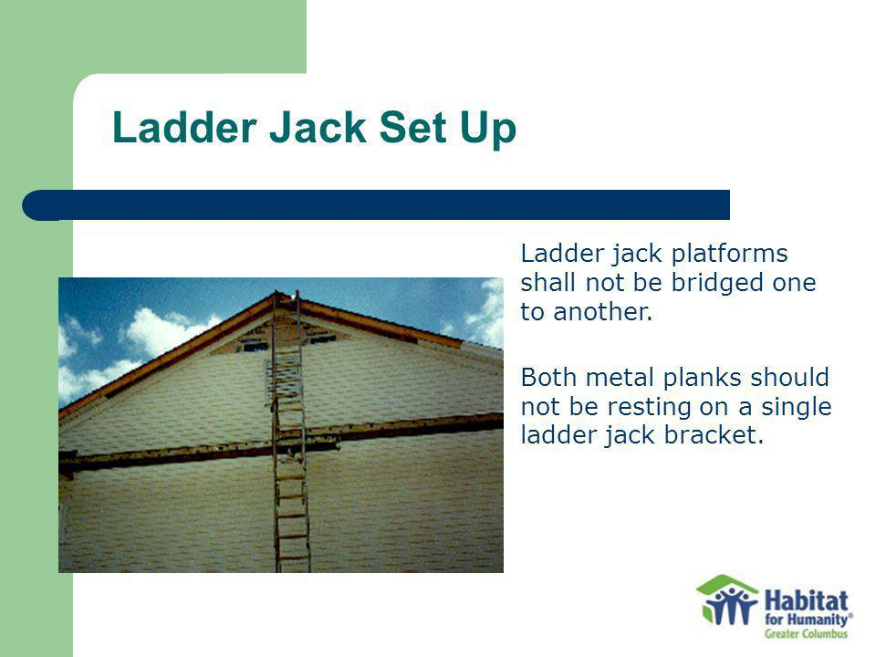 Ladder jack platforms shall not be bridged one to another.