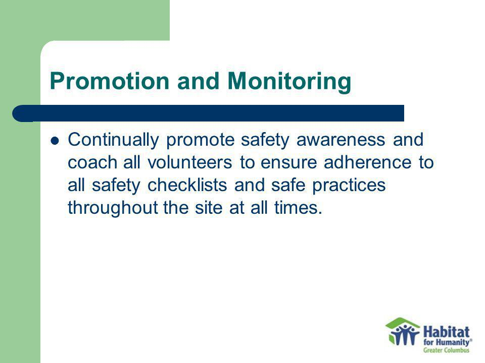 Promotion and Monitoring Continually promote safety awareness and coach all volunteers to ensure adherence to all safety checklists and safe practices