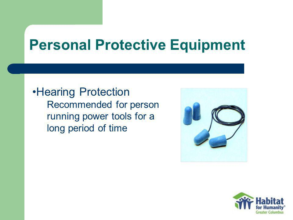 Personal Protective Equipment Hearing Protection Recommended for person running power tools for a long period of time