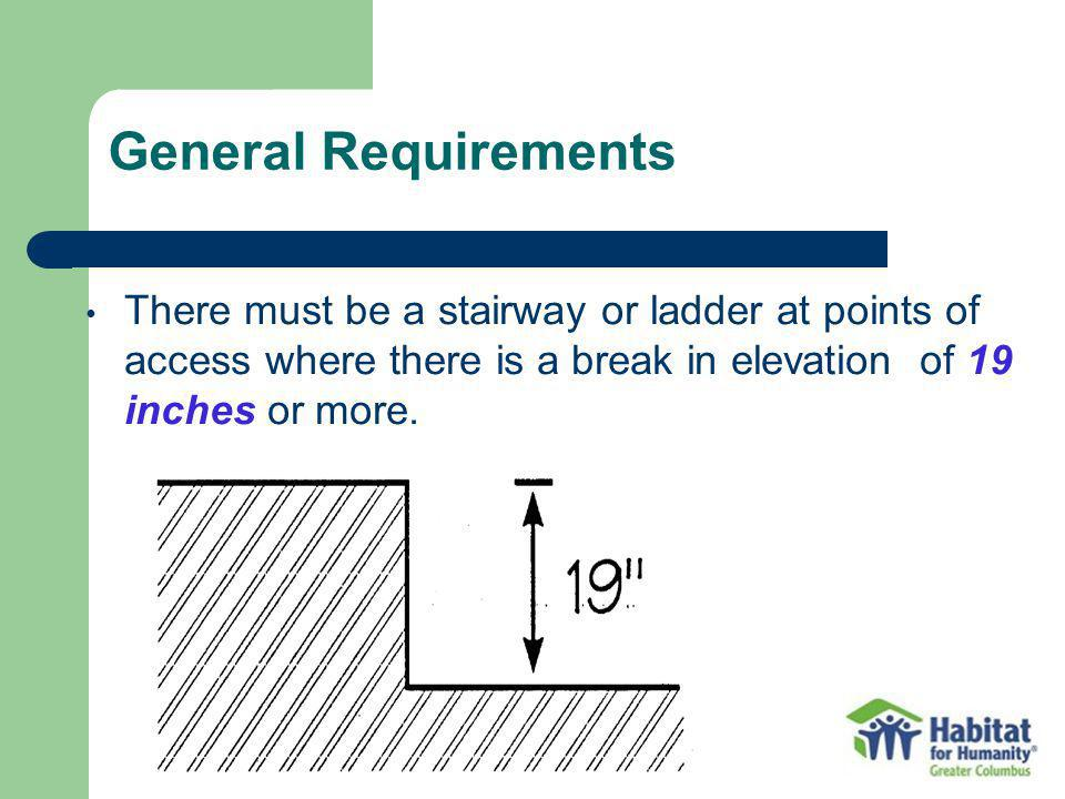 There must be a stairway or ladder at points of access where there is a break in elevation of 19 inches or more.