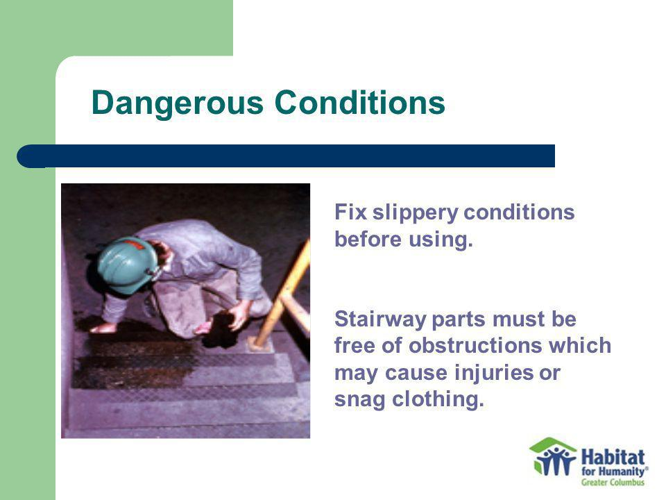 Dangerous Conditions Fix slippery conditions before using. Stairway parts must be free of obstructions which may cause injuries or snag clothing.