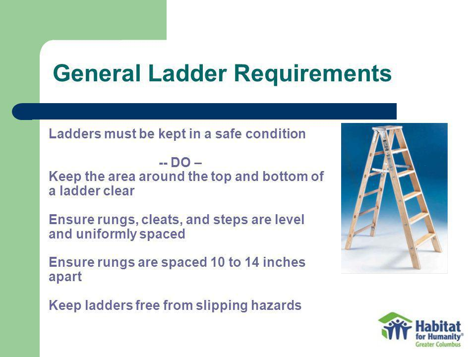Ladders must be kept in a safe condition -- DO – Keep the area around the top and bottom of a ladder clear Ensure rungs, cleats, and steps are level a
