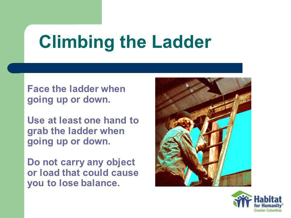 Face the ladder when going up or down.
