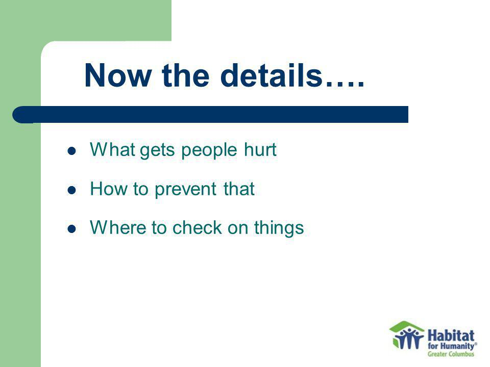 What gets people hurt How to prevent that Where to check on things Now the details….