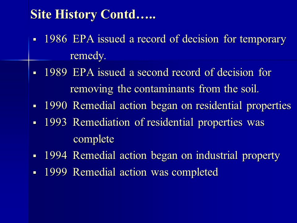 Site History Contd….. 1986 EPA issued a record of decision for temporary 1986 EPA issued a record of decision for temporary remedy. remedy. 1989 EPA i