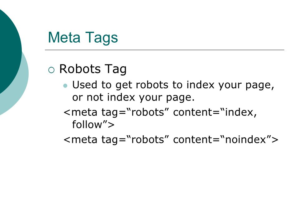 Meta Tags Robots Tag Used to get robots to index your page, or not index your page.