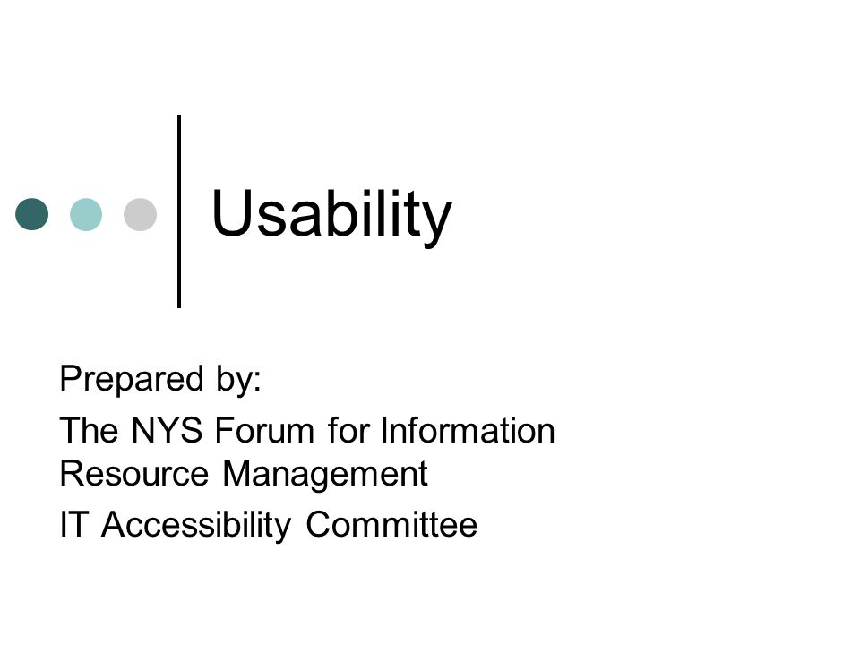 Usability Prepared by: The NYS Forum for Information Resource Management IT Accessibility Committee