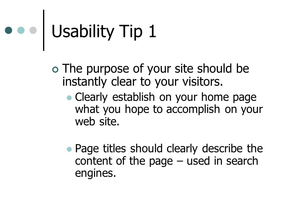 Usability Tip 1 The purpose of your site should be instantly clear to your visitors.