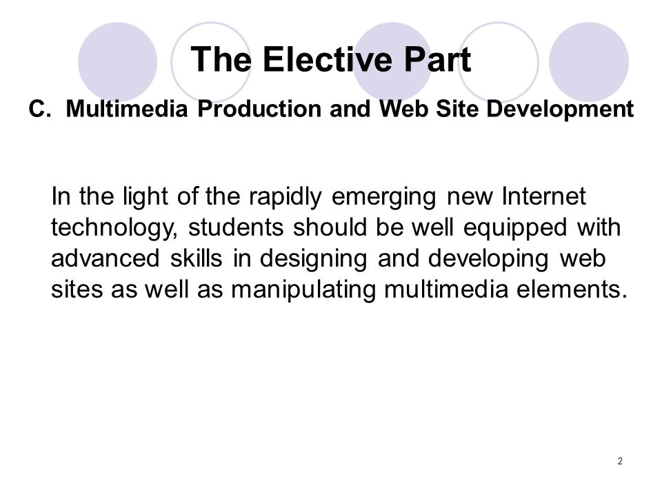 2 The Elective Part C. Multimedia Production and Web Site Development In the light of the rapidly emerging new Internet technology, students should be