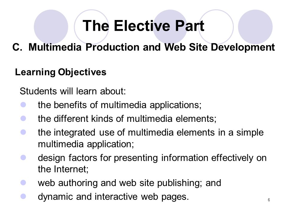 6 Students will learn about: the benefits of multimedia applications; the different kinds of multimedia elements; the integrated use of multimedia ele