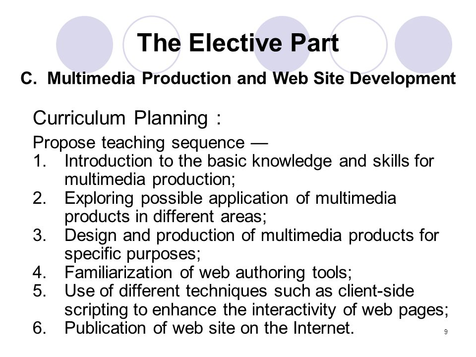 9 Curriculum Planning : Propose teaching sequence 1.Introduction to the basic knowledge and skills for multimedia production; 2.Exploring possible app